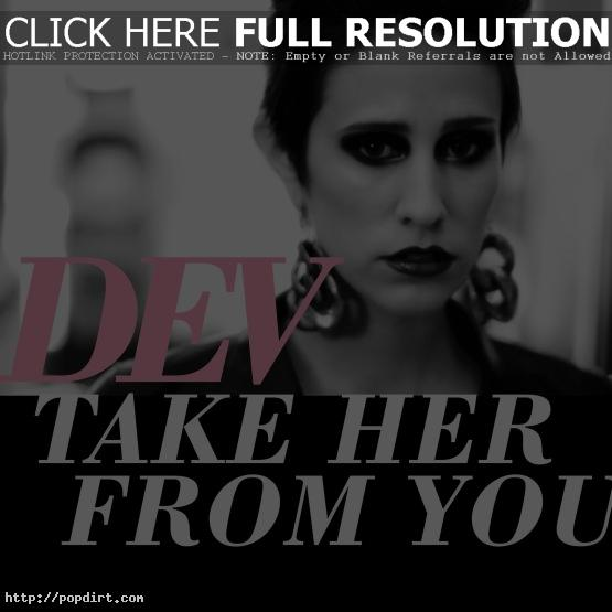 Dev 'Take Her From You'
